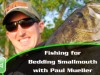 Video Pro Tip – Fishing for Bedding Smallmouth with Paul Mueller
