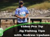 Video Pro Tip – Jig Fishing Tips with Andrew Upshaw