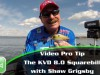 Video Pro Tip  – Shaw Grigsby on the Strike King KVD 8.0 Squarebill