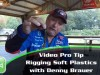 Video Pro Tip- Rigging Soft Plastics for Flippin' with Denny Brauer